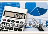 General issues about value added tax (VAT) in Vietnam (Part 3)