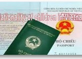 Determining the nationality of a child whose father or mother is a Vietnamese citizen